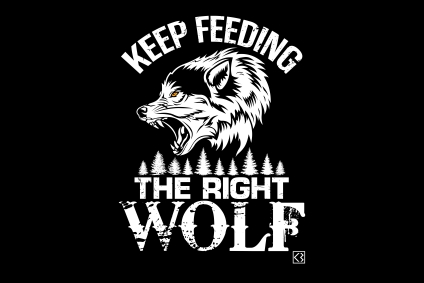 Keep feeding the right wolf